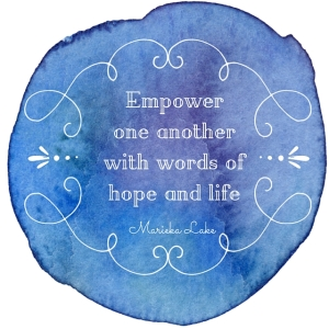 Empower one another with words of hope and life